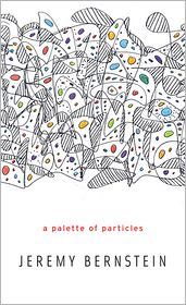 A Palette of Particles - Jeremy Bernstein