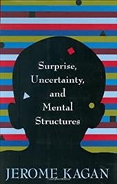 Surprise, Uncertainty, and Mental Structures - Kagan, Jerome