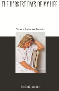 The Darkest Days of My Life: Stories of Postpartum Depression - Natasha S. Mauthner