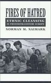 Fires of Hatred: Ethnic Cleansing in Twentieth-Century Europe - Naimark, Norman M.
