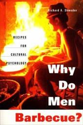 Why Do Men Barbecue?: Recipes for Cultural Psychology - Shweder, Richard A.