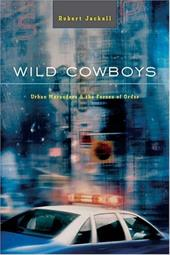 Wild Cowboys: Urban Marauders & the Forces of Order - Jackall, Robert