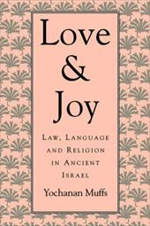 Love and Joy: Law, Language, and Religion in Ancient Israel - Muffs, Yochanan / Jacobsen, Thorkild