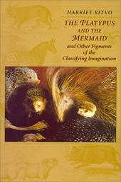 Platypus and the Mermaid: And Other Figments of the Classifying Imagination - Ritvo, Harriet