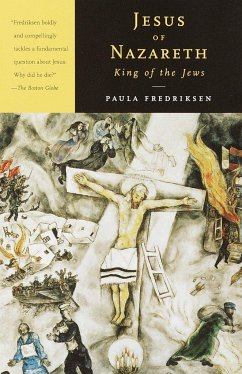Jesus of Nazareth, King of the Jews: A Jewish Life and the Emergence of Christianity - Fredriksen, Paula
