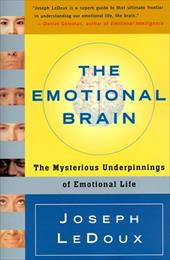 The Emotional Brain: The Mysterious Underpinnings of Emotional Life - LeDoux, Joseph