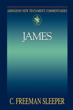 Abingdon New Testament Commentary - James - Sleeper, Charles Freeman Sleeper, C. Freedman