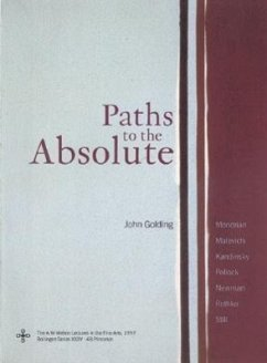 Paths to the Absolute: Mondrian, Malevich, Kandinsky, Pollock, Newman, Rothko, and Still - Golding, John