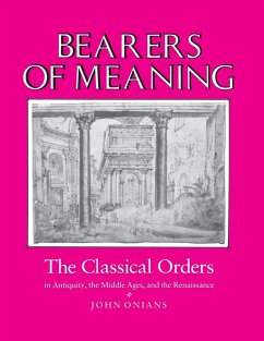 Bearers of Meaning: The Classical Orders in Antiquity, the Middle Ages, and the Renaissance - Onians, John