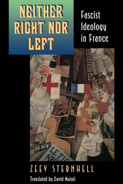 Neither Right Nor Left: Fascist Ideology in France - Sternhell, Zeev