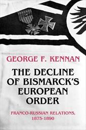 The Decline of Bismarck's European Order: Franco-Russian Relations, 1875-1890 - Kennan, George F.
