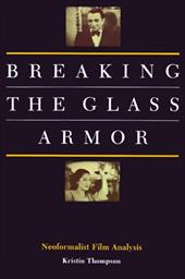 Breaking the Glass Armor: Neoformalist Film Analysis - Thompson, Kristin