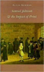 Samuel Johnson and the Impact of Print: (Originally published as Printing Technology, Letters, and Samuel Johnson) - Alvin B. Kernan, Alvin Kernan