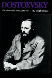 Dostoevsky: The Miraculous Years, 1865-1871 - Frank, Joseph