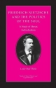 Friedrich Nietzsche and the Politics of the Soul - Leslie Paul Thiele