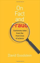 On Fact and Fraud: Cautionary Tales from the Front Lines of Science - Goodstein, David L.