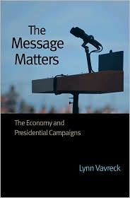 The Message Matters: The Economy and Presidential Campaigns