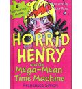 Horrid Henry and the Mega-Mean Time Machine - Francesca Simon