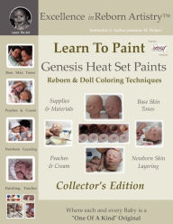 Learn To Paint Collector's Edition: Genesis Heat Set Paints Coloring Techniques for Reborns & Doll Making Kits - Excellence in Reborn ArtistryT Series - Jeannine Holper