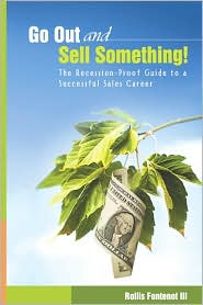 Go Out and Sell Something!: The Recession-Proof Guide to a Successful Sales Career - Rollis Fontenot