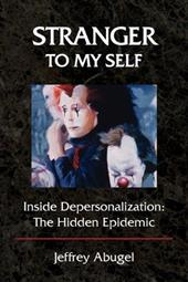 Stranger to My Self: Inside Depersonalization: The Hidden Epidemic - Abugel, Jeffrey