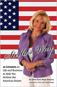 Stella's Way: 10 Lessons on Life and Business to Help You Achieve the American Dream