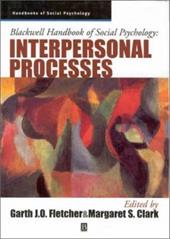 Blackwell Handbook of Social Psychology: Interpersonal Processes - Fletcher / Clark MS, MS / Clark MS