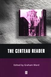 The Certeau Reader - Ward, Peter Ed. / Ward, Graham