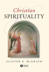 Christian Spirituality: An Anthology - Alister E. McGrath