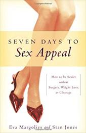 Seven Days to Sex Appeal: How to Be Sexier Without Surgery, Weight Loss, or Cleavage - Margolies, Eva / Jones, Stan