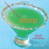 Slurp: Drinks and Light Fare, All Day, All Night - Hensley, Nina Dreyer / Hensley, Jim / Lowe, Paul