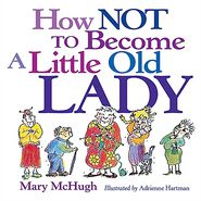 How Not to Become a Little Old Lady - Mary McHugh, With Adriene Hartman