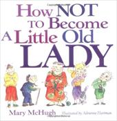 How Not to Become a Little Old Lady - McHugh, Mary / Hartman, Adrienne