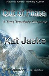 Out of Phase: A Time Traveler's Chronicle: Book Four of by Honor Bound - Jaske, Kat