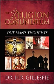 The Religion Conundrum - Dr. H.R. Gillespie