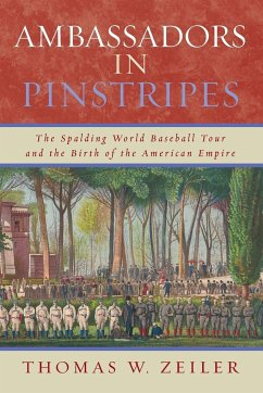 Ambassadors in Pinstripes: The Spalding World Baseball Tour and the Birth of the American Empire - Zeiler, Thomas W.