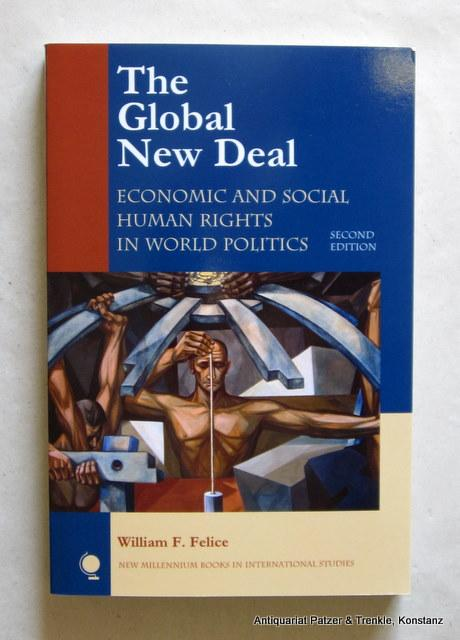 The Global New Deal. Economic and Social Human Rights in World Politics. 2nd edition. Lanham, Rowman & Littlefield, 2010. XVIII, 345 S. Or.-Kart. (New millenium books in international studies). (ISBN 9780742567276). - Felice, William F.
