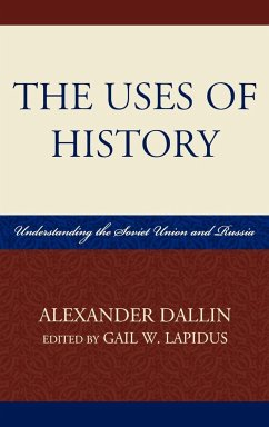 The Uses of History: Understanding the Soviet Union and Russia - Dallin, Alexander