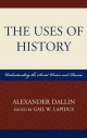 Uses of History - Alexander Dallin; Gail W. Lapidus
