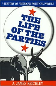 Life Of The Parties - A. James Reichley