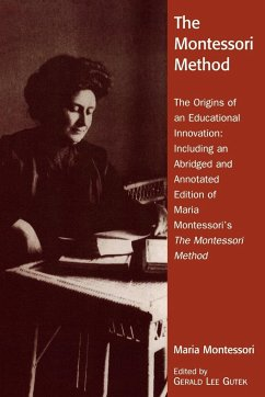The Montessori Method: The Origins of an Educational Innovation: Including an Abridged and Annotated Edition of Maria Montessori's the Montes - Gutek, Gerald Lee Montessori, Maria