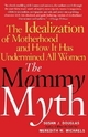 Mommy Myth - Susan J. Douglas; Meredith W. Michaels