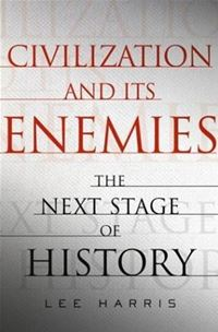 Civilization and Its Enemies: The Next Stage of History - Lee Harris