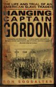 Hanging Captain Gordon: The Life and Trial of an American Slave Trader