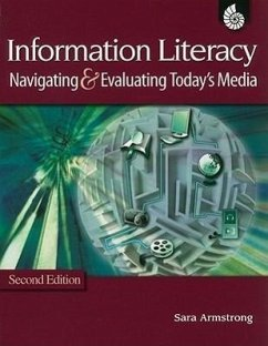 Information Literacy: Navigating & Evaluating Today's Media - Armstrong, Sarah