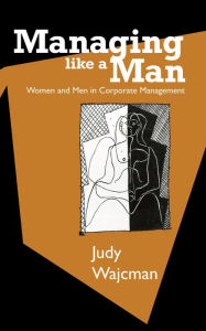 Managing Like a Man: Women and Men in Corporate Management - Judy Wajcman