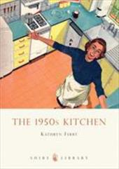 The 1950s Kitchen - Ferry, Kathryn