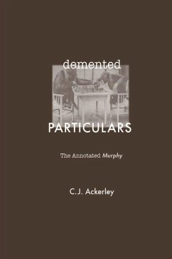 Demented Particulars: The Annotated Murphy - Ackerley, C. J.