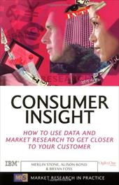 Consumer Insight: How to Use Data and Market Research to Get Closer to Your Customer - Stone, Merlin / Bond, Alison / Foss, Bryan
