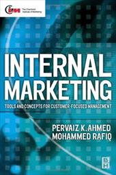 Internal Marketing: Tools and Concepts for Customer-Focused Management - Ahmed, Pervaiz K. / Rafiq, Mohammed / Ahmed